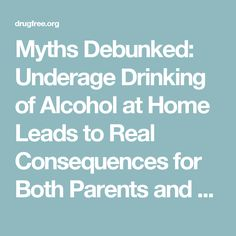 Myths Debunked: Underage Drinking of Alcohol at Home Leads to Real Consequences for Both Parents and Teens - Partnership for Drug-Free Kids - Where Families Find Answers