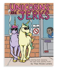 Take a look at this Unicorns Are Jerks Coloring Book today!