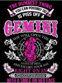 YES, I'm a Gemini, & it's True.
