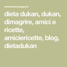 dieta dukan, dukan, dimagrire, amici e ricette, amiciericette, blog, dietadukan