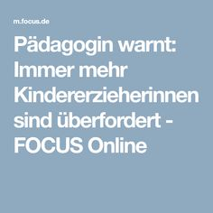 Pädagogin warnt: Immer mehr Kindererzieherinnen sind überfordert - FOCUS Online