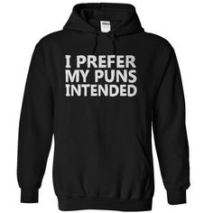 "We've all heard that saying, ""no pun intended"". Well, what if you prefer your puns intended? Now you can let the world know how you prefer your puns with this simple and intentionally punny t-shirt &"