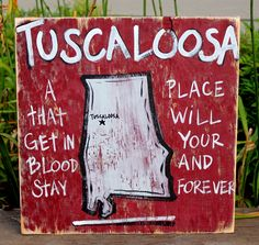 """Wooden Signs, Wood Signs, Hand Painted, Shabby Chic, Wood Art, Distressed Wood Sign: """"Tuscaloosa, AL,  A Place That Gets In Your Blood"""". $29.00, via Etsy."""