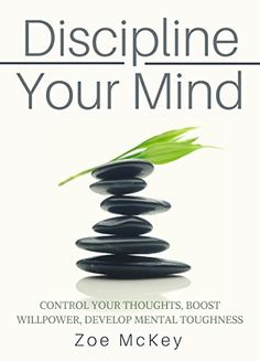 Discipline Your Mind: Control Your Thoughts, Boost Willpower, Develop Mental Toughness by Zoe McKey, http://smile.amazon.com/dp/B071ZB72CB/ref=cm_sw_r_pi_dp_fF.rzb2XR7RZ7
