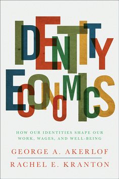 Identity economics : how our identities shape our work, wages, and well-being / George A. Akerlof and Rachel E. Kranton