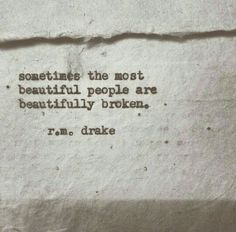 Sometimes the most beautiful people are beautifully broken.