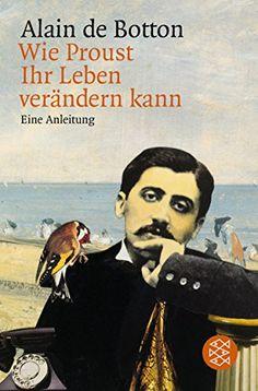 Alain de Botton, Wie Proust Ihr Leben verändern kann: Eine Anleitung | Es funktioniert! www.redaktionsbuero-niemuth.de