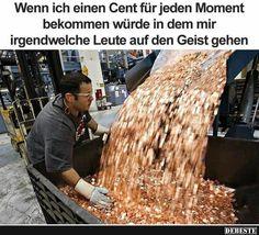 Wenn ich einen Cent für jeden Moment bekommen.. | Lustige Bilder, Sprüche, Witze, echt lustig