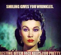 Resting bitch face is a real thing.. Lol