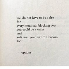 You do not have to be a fire for every mountain blocking you.
