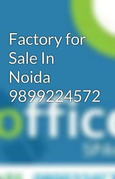 "Read ""Factory for Sale In Noida 9899224572 - Factory For Sale in Noida"" #wattpad #general-fiction"