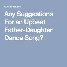 We Love This Idea And Definitely Have Some Energetic Song Ideas For You Your Dad