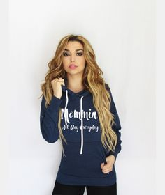 Mommin' All Day Every Day Hoodie, Mom life Hoodie made by Think Elite.