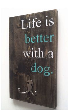 "Custom Wood Dog Leash Hook ""Life is better with a dog"" on Etsy, $25.46 CAD"