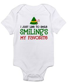 "Christmas Gifts for the Baby:  ""I Just Like to Smile.  Smiling's My Favorite.""  --> Elf Movie ""Smiling"" Baby Onesie Bodysuit @ Cafe Press"