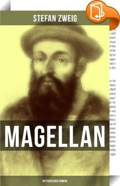 Magellan: Historischer Roman    :  Dieses eBook wurde mit einem funktionalen Layout erstellt und sorgfältig formatiert. Die Ausgabe ist mit interaktiven Inhalt und Begleitinformationen versehen, einfach zu navigieren und gut gegliedert. Die Geschichte vom Seefahrer und Entdecker Ferdinand Magellan (portugiesisch: Fernão de Magalhães und spanisch: Fernando de Magallanes; 1480 - 1521), die Stefan Zweig hier behandelt, ist sowohl geschichtlich informativ und interessant, wie auch literari...