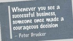 Whenever you see a successful Business, someone once made a Courageous Decision