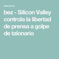 bez - Silicon Valley controla la libertad de prensa a golpe de talonario