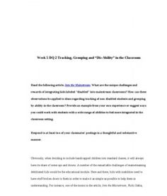 """Week 5 DQ 2 Tracking, Grouping and """"Dis-Ability"""" in the Classroom      Read the following article, Into the Mainstream. What are the unique challenges and rewards of integrating kids labeled """"disabled"""" into mainstream classrooms? How can these… (More)"""