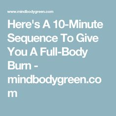 Here's A 10-Minute Sequence To Give You A Full-Body Burn - mindbodygreen.com