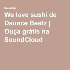 We love sushi de Daunce Beatz   Ouça grátis na SoundCloud