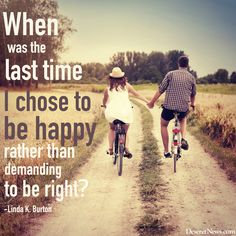 """Sister Linda K. Burton: """"When was the last time I chose to be happy rather than demanding to be right?"""" 