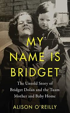 Read Book My Name is Bridget: The Untold Story of Bridget Dolan and the Tuam Mother and Baby Home Author Alison O'Reilly, Got Books, Books To Read, My Name Is, Mother And Baby, What To Read, Book Photography, Free Reading, The Life, Reading Online