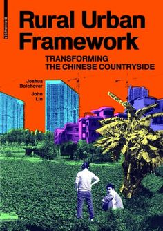 Rural urban framework : transforming the chinese countryside /Joshua Bolchover and John Lin.-- Basel : Birkhäuser, 2014.