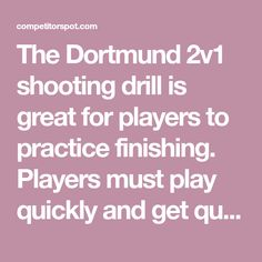 The Dortmund 2v1 shooting drill is great for players to practice finishing. Players must play quickly and get quality shots off to be successful.