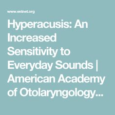 Hyperacusis: An Increased Sensitivity to Everyday Sounds | American Academy of Otolaryngology-Head and Neck Surgery