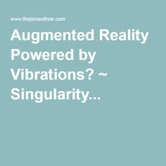 Augmented Reality Powered by Vibrations? ~ Singularity... (Barry Mahfood, 2016)