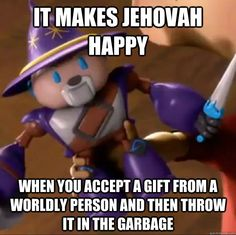 It makes Jehovah happy when you accept a gift from a worldly person and then throw it in the garbage
