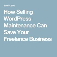 How Selling WordPress Maintenance Can Save Your Freelance Business