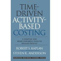 Time-Driven Activity-Based Costing: A Simpler and More Powerful Path to Higher Profits (Hardcover)  http://lupinibeans.com/amazonimage.php?p=1422101711  1422101711