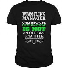 WRESTLING MANAGER Only Because Freaking Awesome Is Not An Official Job Title T Shirts, Hoodies, Sweatshirts. CHECK PRICE ==► https://www.sunfrog.com/LifeStyle/WRESTLING-MANAGER-FREAKIN-137587747-Black-Guys.html?41382