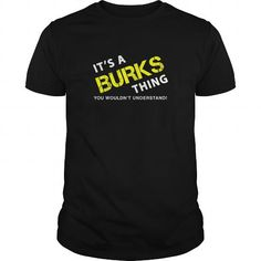 It's a BURKS Thing T-Shirt #name #beginB #holiday #gift #ideas #Popular #Everything #Videos #Shop #Animals #pets #Architecture #Art #Cars #motorcycles #Celebrities #DIY #crafts #Design #Education #Entertainment #Food #drink #Gardening #Geek #Hair #beauty #Health #fitness #History #Holidays #events #Home decor #Humor #Illustrations #posters #Kids #parenting #Men #Outdoors #Photography #Products #Quotes #Science #nature #Sports #Tattoos #Technology #Travel #Weddings #Women