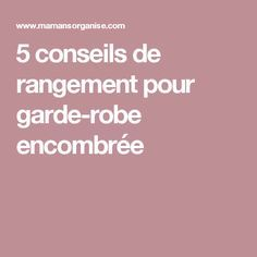 5 conseils de rangement pour garde-robe encombrée Organization, Dressing, Tips And Tricks, Getting Organized, Organisation