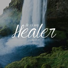"""For I am the Lord who heals you!"" - Exodus 15:26"