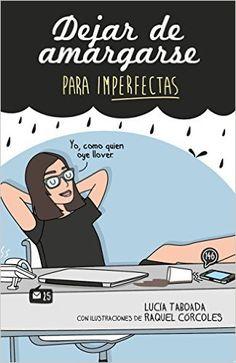 Dejar De Amargarse Para Imperfectas: Amazon.es: Raquel Córcoles, Lucía Taboada: Libros