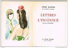 André MAUROIS  de l´Académie Française - LETTRES à L´INCONNUE - Illustré par DIGNIMONT -Edit LA JEUNE PARQUE-  4762/6000