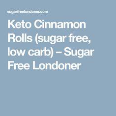 Keto Cinnamon Rolls (sugar free, low carb) – Sugar Free Londoner