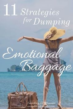 11 Strategies for Dumping Emotional Baggage- Is the weight of your past holding you back from living a life of true freedom?