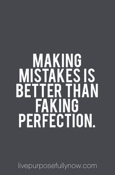 It's okay to make mistakes, to be imperfect, to get it wrong. Consider all this necessary parts of your journey to success rather than barriers and you'll be able to overcome anything.