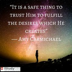 """It is a safe thing to trust Him to fulfill the desires which He creates."""