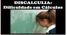 DISCALCULIA: Dificuldade em Cálculos