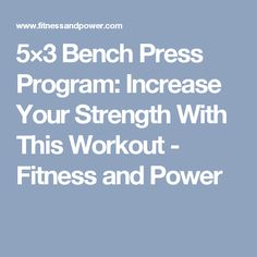5×3 Bench Press Program: Increase Your Strength With This Workout - Fitness and Power