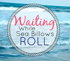 """Is it one of """"those"""" days?  Or maybe it's been a whole week, month, year of trial after trial?  You're not alone! Read here for some honest questions about suffering and the Father's surprising answers about waiting while sea billows roll."""