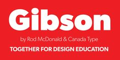 Gibson by Rod McDonald & Patrick Griffin & Kevin Allan King, 2011 | Foundry: Canada Type | Toronto, Ontario, Canada