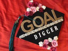 GOAL DIGGER 2017 graduation cap