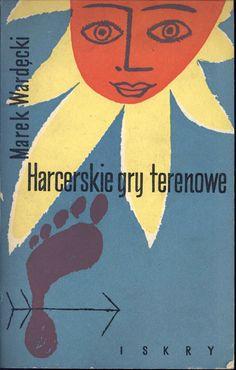 """""""Harcerskie gry terenowe"""" Marek Wardęcki Cover by Janusz Stanny Illustrated by Władysław Czarnecki Published by Wydawnictwo Iskry 1956"""
